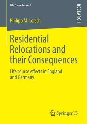 Residential Relocations and their Consequences: Life course effects in England and Germany - Life Course Research (Paperback)