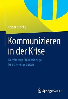Kommunizieren in Der Krise: Nachhaltige PR-Werkzeuge Fur Schwierige Zeiten (Paperback)