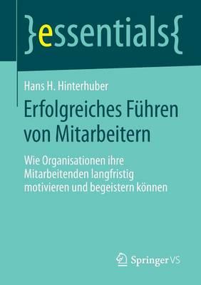 Erfolgreiches F�hren Von Mitarbeitern: Wie Organisationen Ihre Mitarbeitenden Langfristig Motivieren Und Begeistern K�nnen - Essentials (Paperback)