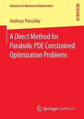 A Direct Method for Parabolic PDE Constrained Optimization Problems - Advances in Numerical Mathematics (Paperback)