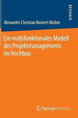Ein Multifunktionales Modell Des Projektmanagements Im Hochbau (Hardback)
