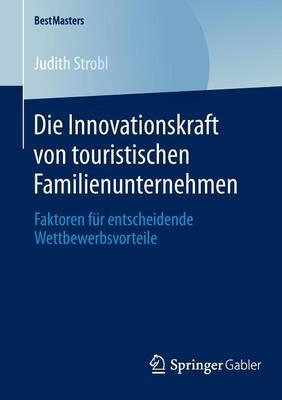 Die Innovationskraft Von Touristischen Familienunternehmen: Faktoren F r Entscheidende Wettbewerbsvorteile - Bestmasters (Paperback)