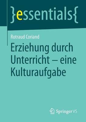 Erziehung Durch Unterricht - Eine Kulturaufgabe - Essentials (Paperback)