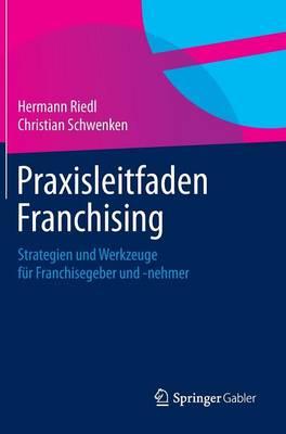 Praxisleitfaden Franchising: Strategien Und Werkzeuge F�r Franchisegeber Und -Nehmer (Hardback)