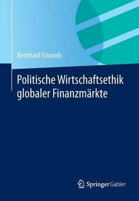 Politische Wirtschaftsethik Globaler Finanzm�rkte (Paperback)