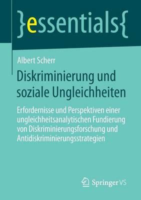 Diskriminierung Und Soziale Ungleichheiten: Erfordernisse Und Perspektiven Einer Ungleichheitsanalytischen Fundierung Von Diskriminierungsforschung Und Antidiskriminierungsstrategien - Essentials (Paperback)