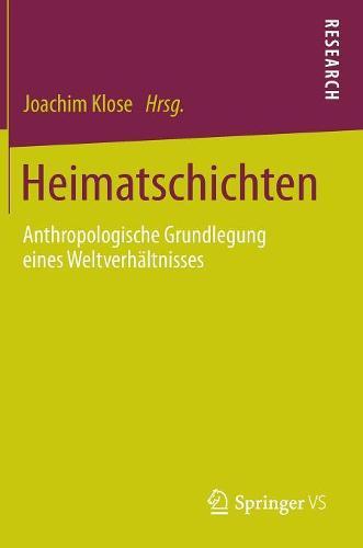 Heimatschichten: Anthropologische Grundlegung Eines Weltverh�ltnisses (Hardback)