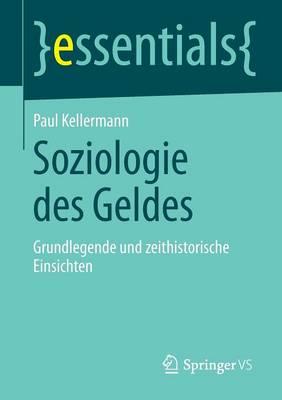 Soziologie Des Geldes: Grundlegende Und Zeithistorische Einsichten - Essentials (Paperback)
