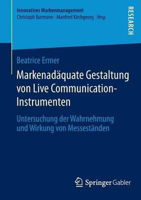 Markenadaquate Gestaltung Von Live Communication-Instrumenten: Untersuchung Der Wahrnehmung Und Wirkung Von Messestanden - Innovatives Markenmanagement 49 (Paperback)