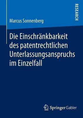 Die Einschr�nkbarkeit Des Patentrechtlichen Unterlassungsanspruchs Im Einzelfall (Paperback)