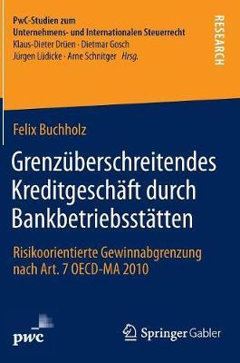 Grenz�berschreitendes Kreditgesch�ft Durch Bankbetriebsst�tten: Risikoorientierte Gewinnabgrenzung Nach Art. 7 OECD-Ma 2010 - Pwc-Studien Zum Unternehmens- Und Internationalen Steuerrech (Hardback)