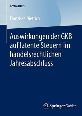 Auswirkungen Der Gkb Auf Latente Steuern Im Handelsrechtlichen Jahresabschluss - Bestmasters (Paperback)