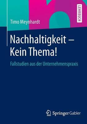 Nachhaltigkeit - Kein Thema!: Fallstudien Aus Der Unternehmenspraxis (Paperback)
