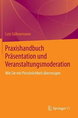 Praxishandbuch Pr sentation Und Veranstaltungsmoderation: Wie Sie Mit Pers nlichkeit  berzeugen (Hardback)