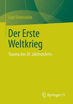 Der Erste Weltkrieg: Trauma Des 20. Jahrhunderts (Paperback)
