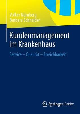 Kundenmanagement Im Krankenhaus: Service - Qualit�t - Erreichbarkeit (Paperback)