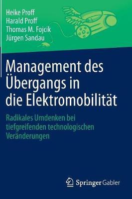 Management Des �bergangs in Die Elektromobilit�t: Radikales Umdenken Bei Tiefgreifenden Technologischen Ver�nderungen (Hardback)