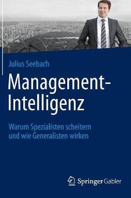 Management-Intelligenz: Warum Spezialisten Scheitern Und Wie Generalisten Wirken (Hardback)