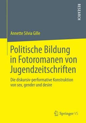 Politische Bildung in Fotoromanen Von Jugendzeitschriften: Die Diskursiv-Performative Konstruktion Von Sex, Gender Und Desire (Paperback)