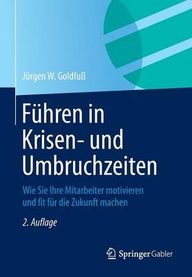 F hren in Krisen- Und Umbruchzeiten: Wie Sie Ihre Mitarbeiter Motivieren Und Fit F r Die Zukunft Machen (Paperback)