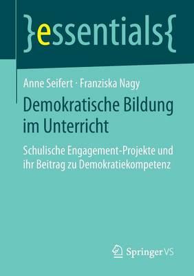 Demokratische Bildung Im Unterricht: Schulische Engagement-Projekte Und Ihr Beitrag Zu Demokratiekompetenz - Essentials (Paperback)