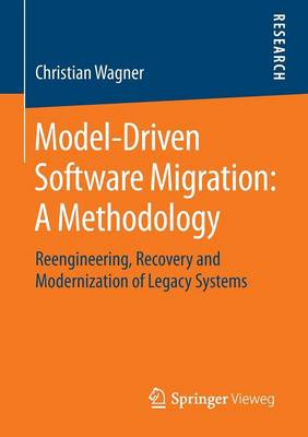 Model-Driven Software Migration: A Methodology: Reengineering, Recovery and Modernization of Legacy Systems (Paperback)