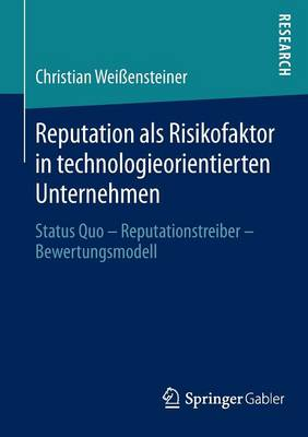 Reputation ALS Risikofaktor in Technologieorientierten Unternehmen: Status Quo Reputationstreiber Bewertungsmodell (Paperback)