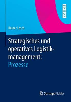 Strategisches Und Operatives Logistikmanagement: Prozesse (Paperback)