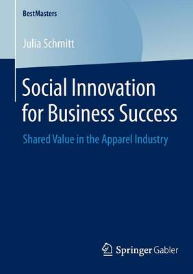 Social Innovation for Business Success: Shared Value in the Apparel Industry - BestMasters (Paperback)