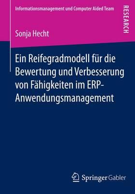 Ein Reifegradmodell F r Die Bewertung Und Verbesserung Von F higkeiten Im Erp-Anwendungsmanagement - Informationsmanagement Und Computer Aided Team (Paperback)