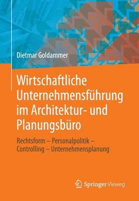 Wirtschaftliche Unternehmensf hrung Im Architektur- Und Planungsb ro: Rechtsform - Personalpolitik - Controlling - Unternehmensplanung (Paperback)