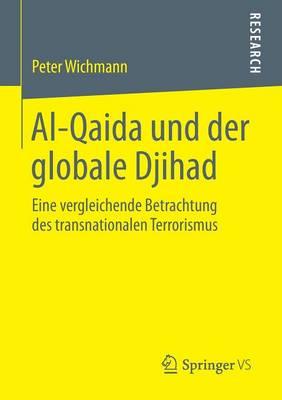 Al-Qaida Und Der Globale Djihad: Eine Vergleichende Betrachtung Des Transnationalen Terrorismus (Paperback)