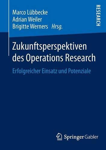 Zukunftsperspektiven Des Operations Research: Erfolgreicher Einsatz Und Potenziale (Paperback)