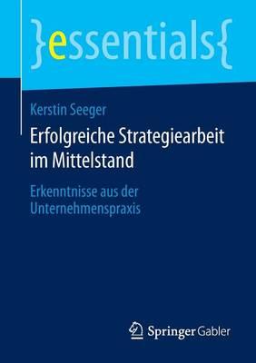 Erfolgreiche Strategiearbeit Im Mittelstand: Erkenntnisse Aus Der Unternehmenspraxis - Essentials (Paperback)