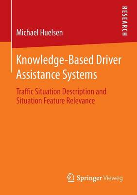 Knowledge-Based Driver Assistance Systems: Traffic Situation Description and Situation Feature Relevance (Paperback)
