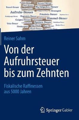 Von Der Aufruhrsteuer Bis Zum Zehnten: Fiskalische Raffinessen Aus 5000 Jahren (Hardback)