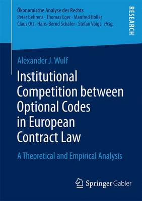 Institutional Competition between Optional Codes in European Contract Law: A Theoretical and Empirical Analysis - OEkonomische Analyse des Rechts (Paperback)