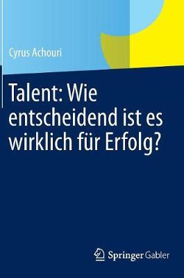 Talent: Wie Entscheidend Ist Es Wirklich Fur Erfolg? (Hardback)
