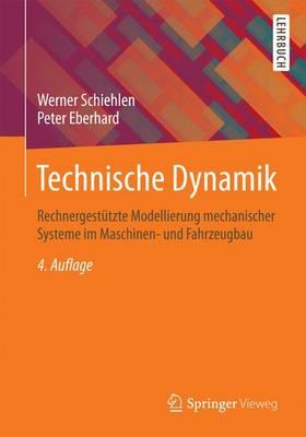 Technische Dynamik: Rechnergestutzte Modellierung Mechanischer Systeme Im Maschinen- Und Fahrzeugbau (Paperback)