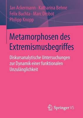 Metamorphosen Des Extremismusbegriffes: Diskursanalytische Untersuchungen Zur Dynamik Einer Funktionalen Unzul nglichkeit (Paperback)