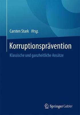 Korruptionspr vention: Klassische Und Ganzheitliche Ans tze (Paperback)