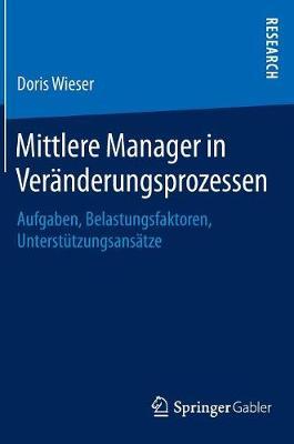 Mittlere Manager in Ver�nderungsprozessen: Aufgaben, Belastungsfaktoren, Unterst�tzungsans�tze (Hardback)