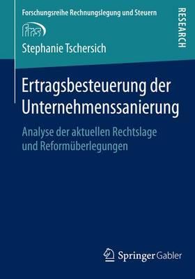 Ertragsbesteuerung Der Unternehmenssanierung: Analyse Der Aktuellen Rechtslage Und Reform�berlegungen - Forschungsreihe Rechnungslegung Und Steuern (Paperback)