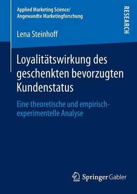 Loyalit�tswirkung Des Geschenkten Bevorzugten Kundenstatus: Eine Theoretische Und Empirisch-Experimentelle Analyse - Applied Marketing Science / Angewandte Marketingforschung (Paperback)