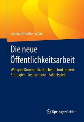 Die Neue OEffentlichkeitsarbeit: Wie Gute Kommunikation Heute Funktioniert: Strategien - Instrumente - Fallbeispiele (Paperback)