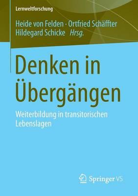 Denken in �berg�ngen: Weiterbildung in Transitorischen Lebenslagen - Lernweltforschung 15 (Paperback)