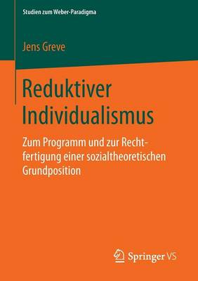 Reduktiver Individualismus: Zum Programm Und Zur Rechtfertigung Einer Sozialtheoretischen Grundposition - Studien Zum Weber-Paradigma (Paperback)