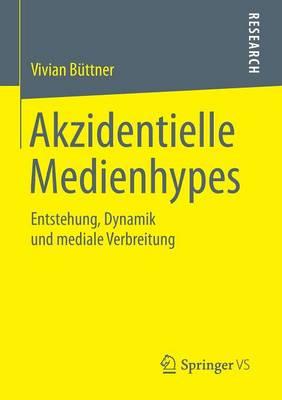 Akzidentielle Medienhypes: Entstehung, Dynamik Und Mediale Verbreitung (Paperback)
