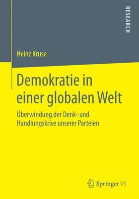 Demokratie in Einer Globalen Welt: �berwindung Der Denk- Und Handlungskrise Unserer Parteien (Paperback)