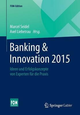 Banking & Innovation 2015: Ideen Und Erfolgskonzepte Von Experten F r Die Praxis - Fom-Edition (Paperback)